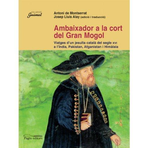 Ambaixador a la Cort del Gran Mongol (Catalan Edition) por Montserrat Antoni