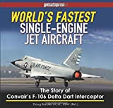 World's Fastest Single-Engine Jet Aircraft: The Story of Convair's F-106 Delta Dart Interceptor (Speciality)