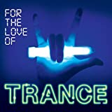 For The Love Of Trance