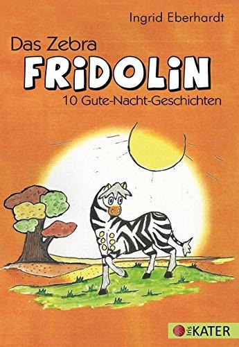 Zebra Iris (Das Zebra FRIDOLIN: 10 Gute-Nacht-Geschichten)