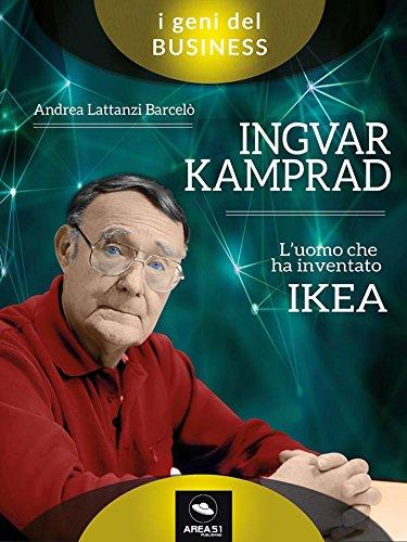 Ingvar Kamprad. Luomo che ha inventato IKEAAndrea Lattanzi Barcel