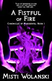 A Fistful of Fire: Chronicles of Marsdenfel (Volume 1)