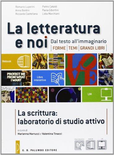 La letteratura e noi. La scrittura: laboratorio di studio attivo. Con espansione online. Per le Scuole superiori