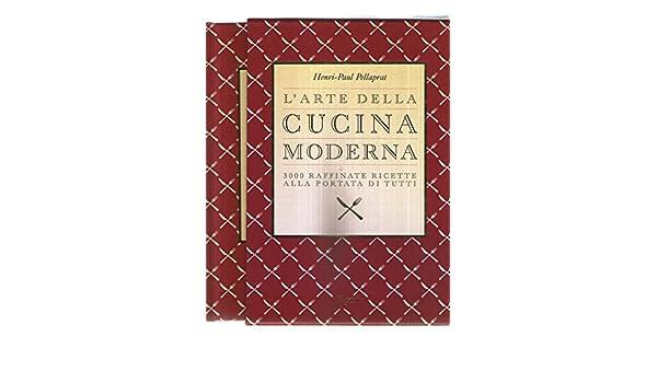 L\'arte della cucina moderna: 3000 raffinate ricette alla ...