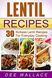 Lentil Recipes: 30 kickass lentil recipes for everyday cooking (English Edition)
