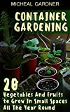 #9: Container Gardening: 20 Vegetables And Fruits to Grow In Small Spaces All The Year Round