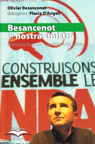Besancenot: la nostra sinistra. L'esempio francese e la sinistra del futuro (Tempi moderni)