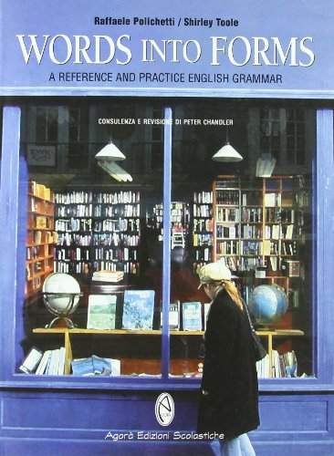 Words into forms. A reference and practice english grammar. Con espansione online. Per le Scuole superiori
