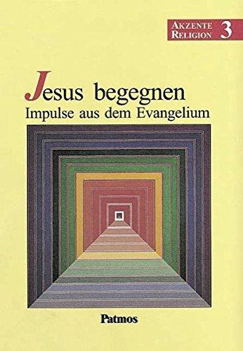 Akzente Religion - Allgemeine Ausgabe: Band 3 - Jesus begegnen - Impulse aus dem Evangelium: Schülerbuch