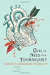 Girl in Need of a Tourniquet: Memoir of a Borderline Personality by Merri Lisa Johnson (2010-06-08)