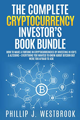 The Complete Cryptocurrency Investor's Book Bundle: How to Make a Fortune in Cryptocurrencies By Investing in ICO's…