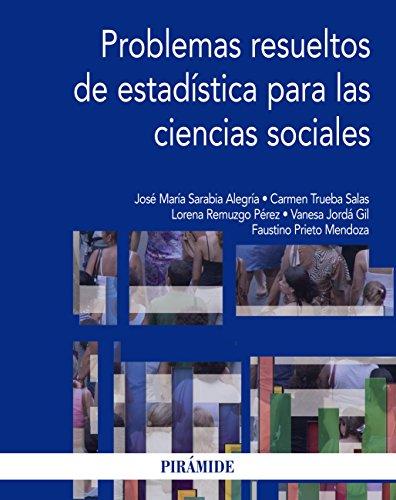 Problemas resueltos de estadística para las ciencias sociales (Economía Y Empresa) por José María Sarabia Alegría