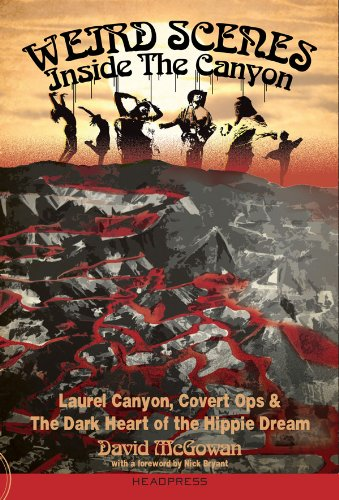 Weird Scenes Inside The Canyon: Laurel Canyon, Covert Ops & The Dark Heart Of The Hippie Dream (English Edition)