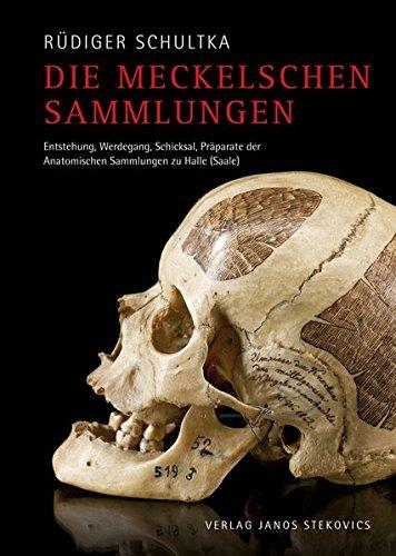 Die Meckelschen Sammlungen: Entstehung, Werdegang, Schicksal, Präparate der Anatomischen Sammlungen zu Halle (Saale)