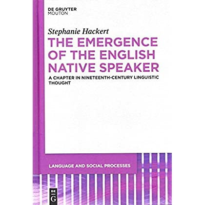 [The Emergence of the English Native Speaker: A Chapter in Nineteenth-century Linguistic Thought] (By: Stephanie Hackert) [published: November, 2012]