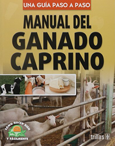 Manual del ganado caprino/ Goats Manual: Una guia paso a paso/ Step by Step Guide (Como hacer bien y facilmente / How to Do it Right and Easy)