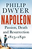 Napoleon: Passion, Death and Resurrection 1815–1840