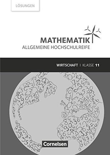 Mathematik - Allgemeine Hochschulreife - Wirtschaft: Klasse 11 - Lösungen zum Schülerbuch