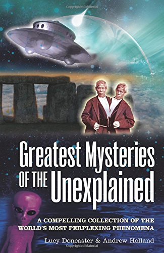 Greatest Mysteries of the Unexplained: A Compelling Collection of the World's Most Perplexing Phenomena (Popular Reference) por Lucy Doncaster