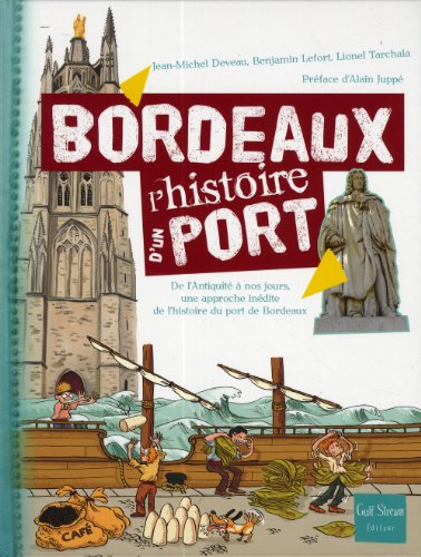 Bordeaux l'histoire d'un port : de l'Antiquité à nos jours, une approche inédite de l'histoire du port de Bordeaux