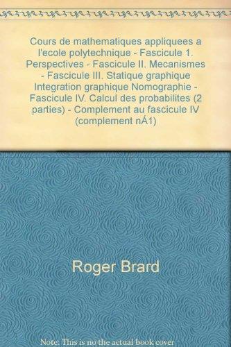 Relié - Cours de mathématiques appliquées à l école polytechnique - fascicule 1. perspectives - fascicule ii. mécanismes - fascicule iii. statique graphique intégration graphique nomographie - fascicule iv. calcul des probabilités (2 parties) - complément au fasc