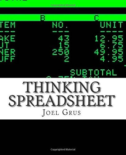 Thinking Spreadsheet: An Opinionated Guide to Problem Solving and Data Analysis Using Microsoft Excel (or Your Favorite Alternative) by Grus, Joel (2011) Paperback