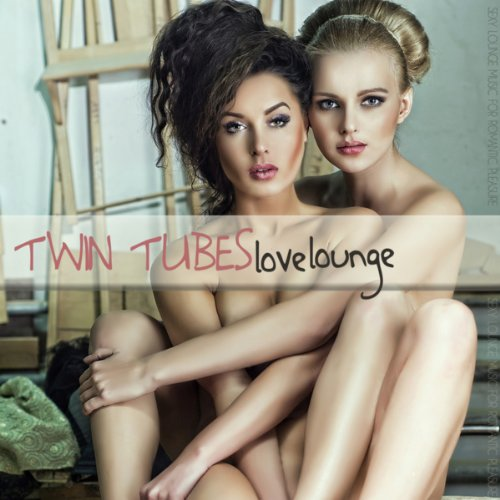 Twin Tube (Twin Tubes Love Lounge (Sexy Lounge Music for Romantic Pleasures))