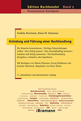 Gründung und Führung einer Buchhandlung: Die Branche kennenlernen - Richtige Entscheidungen treffen - Den Erfolg steuern - Den Geschäftsalltag ... oder liquidieren (Edition Buchhandel)
