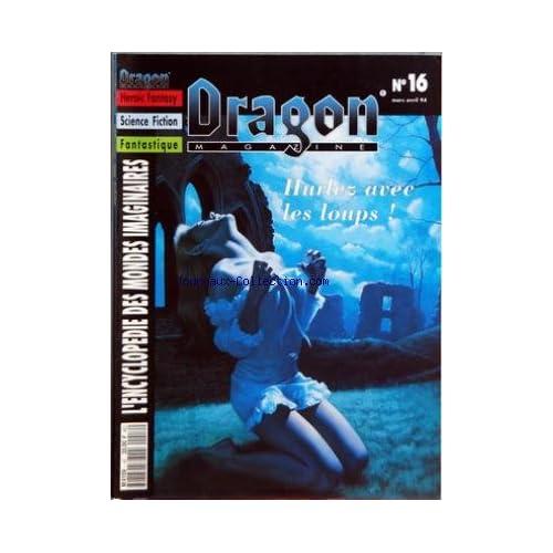 DRAGON MAGAZINE [No 16] du 01/03/1994 - HEROIC FANTASY - SCIENCE FICTION - FANTASTIQUE - ENCYCLOPEDIE DES MONDES IMAGINAIRES LOUPS-GAROUS - NEHWON - TABLEAUX MAGIQUES