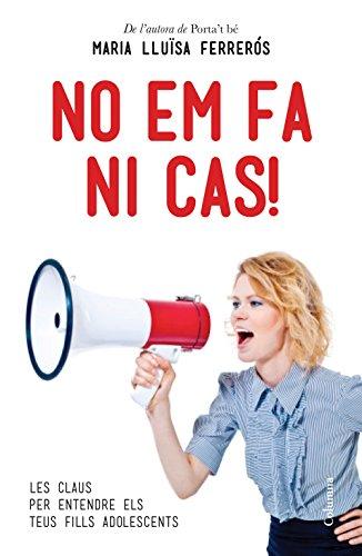 No em fa ni cas!: Les claus per entendre els teus fills adolescents (Catalan Edition) por Mª Luisa Ferrerós