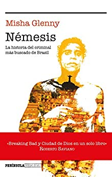 Némesis: La Historia Del Criminal Más Buscado De Brasil por Misha Glenny epub