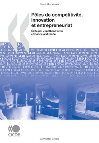 Développement économique et création d'emplois locaux (LEED) Pôles de compétitivité, innovation et entrepreneuriat (Developpement Economique Et Creation D'emplois Locaux (Leed)) par OECD Organisation for Economic Co-operation and Development