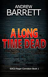 A Long Time Dead: A gripping CSI crime thriller (SOCO Roger Conniston Book 1)