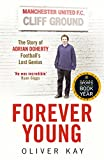 Forever Young: The Story of Adrian Doherty, Football's Lost Genius by Oliver Kay