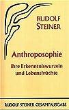 Anthroposophie, ihre Erkenntniswurzeln und Lebensfrüchte: Mit einer Einleitung über den Agnostizismus als Verderber echten Menschentums. Acht ... Stuttgart 1921 (Rudolf Steiner Gesamtausgabe)