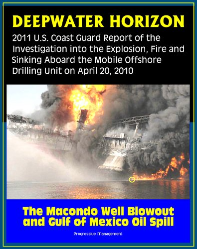 Deepwater Horizon Gulf of Mexico Oil Spill: 2011 U.S. Coast Guard Report of the Investigation into the Explosion, Fire, and Sinking aboard the Mobile Offshore ... Unit (April 20, 2010) (English Edition) -