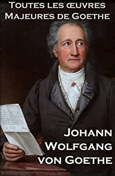 Toutes les Oeuvres Majeures de Goethe par [Von Goethe, Johann Wolfgan]