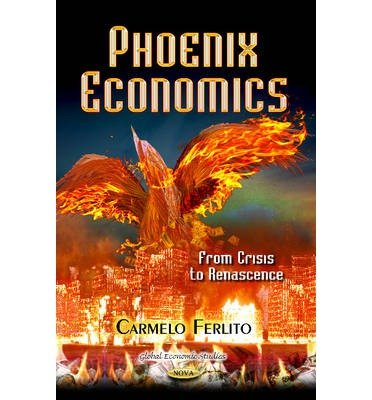[(Phoenix Economics: From Crisis to Renascence)] [ By (author) Carmelo Ferlito ] [October, 2013]
