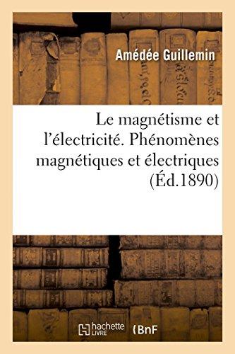 Le magnétisme et l'électricité. Phénomènes magnétiques et électriques par Guillemin