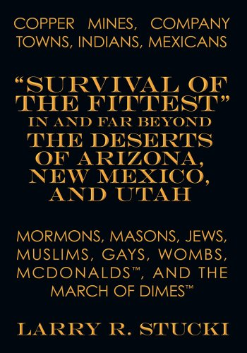"Copper Mines, Company Towns:Indians, Mexicans, Mormons, Masons, Jews, Muslims, Gays, Wombs, McDonalds, and The March of Dimes: ""Survival of the Fittest"" ... New Mexico, and Utah (English Edition)"