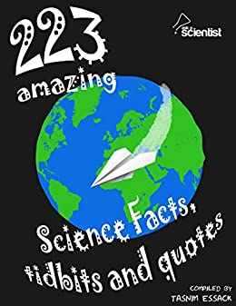 223 Amazing Science Facts, Tidbits and Quotes by [Essack, Tasnim]