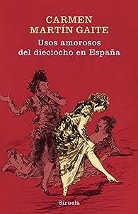 Usos amorosos del dieciocho en España par Carmen Martín Gaite