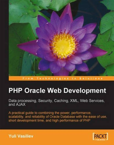 PHP Oracle Web Development: Data processing, Security, Caching, XML, Web Services, and Ajax: A practical guide to combining the power, performance, ... development time, and high performance of PHP 1st edition by Vasiliev, Yuli (2007) Paperback