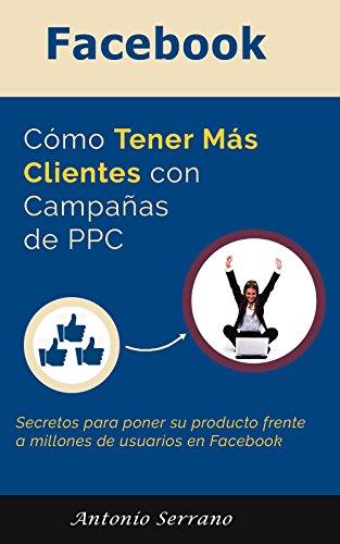 facebook-como-tener-mas-clientes-con-campanas-de-ppc-secretos-para-poner-su-producto-frente-a-miles-