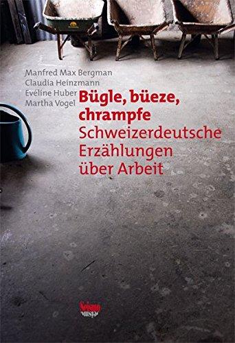 bugle-bueze-chrampfe-schweizerdeutsche-erzahlungen-uber-arbeit
