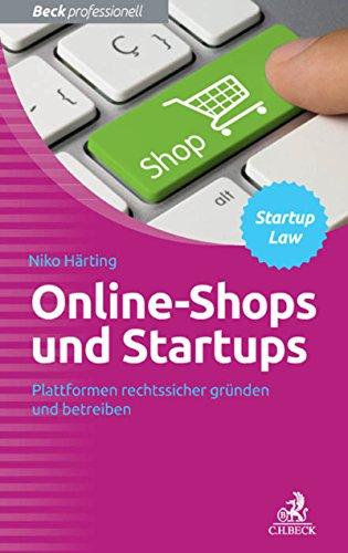 Online-Shops und Startups: Plattformen rechtssicher gründen und betreiben (Beck Professionell)