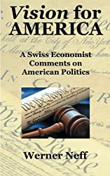 Vision for America: A Swiss Economist Comments on American Politics