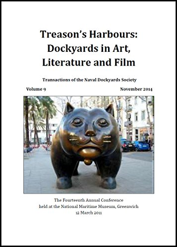 Treason's Harbours: Dockyards in Art, Literature and Film: The Fourteenth Annual Conference held at the National Maritime Museum, Greenwich 12 March 2011 ... of the Naval Dockyards Society Book 9)