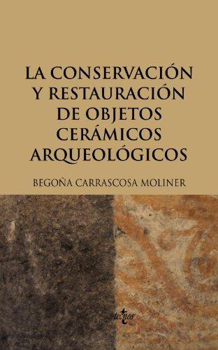 La conservación y restauración de objetos cerámicos arqueológicos (Ventana Abierta) por Begoña Carrascosa Moliner