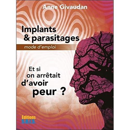 Implants & parasitages - Mode d'emploi - Et si on arrêtait d'avoir peur ?